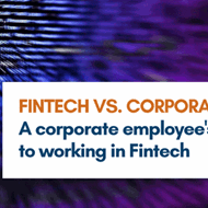 Corporate vs. Fintech - a corporate employee's guide to working in fintech - Blog Image